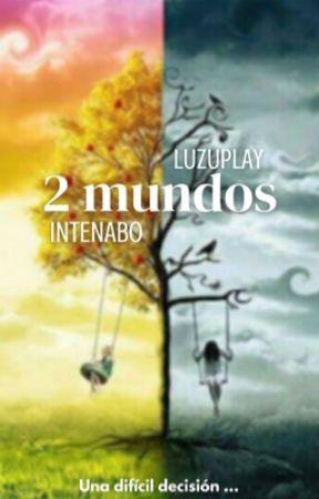 2 Mundos [Luzuplay] [Intenabo] by Cookies0328