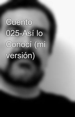 Cuento 025-Así lo Conocí (mi versión) by AntonioBonilla