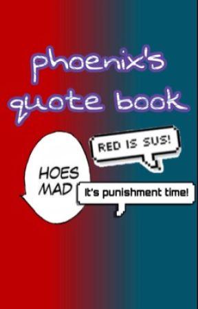 phoenix's quote book by -phoenix-griffin-