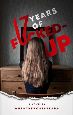17 Years of Fucked-up by WhenTheRoseSpeaks