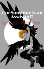 Our Sunshine is an Assassin?! by Obviouslynotanalien