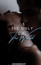 The Only Girl in The World by ___ineedabadbleep