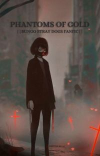 PHANTOMS OF GOLD ||BUNGO STRAY DOGS FANFIC|| cover