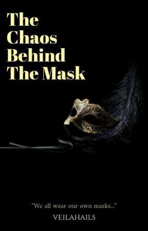 The Chaos Behind The Mask (On-going) by VeilaHails
