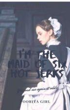 I'm The Maid Of Six Hot Jerks by JanaaSingca