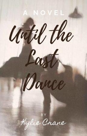 Until the last dance by kylieecrane