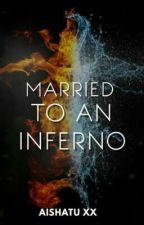 MARRIED TO AN INFERNO✔ by aishatu_xx