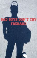 Bad Boys Don't Cry by frerardislife653