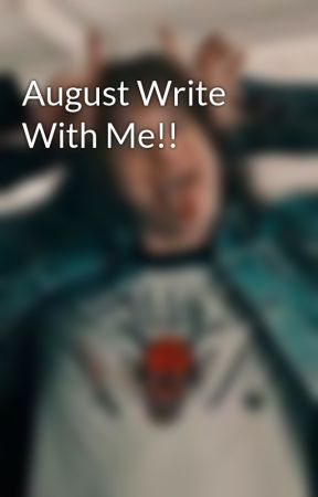 August Write With Me!! by RaelenTM_writes