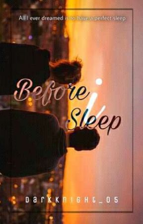 Before I Sleep by darkknight_05