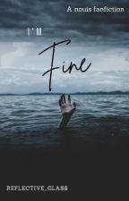 I'm Fine - Nouis fanfiction by mirrorkyaw