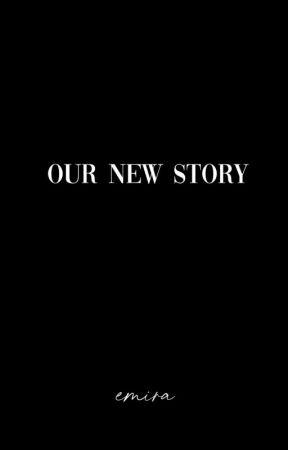 OUR NEW STORY -HIATUS by Emirayasminee