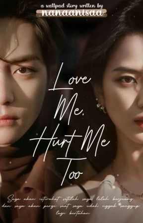 ✔[1]. Love Me, Hurt Me Too  by anissakhairana