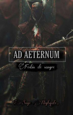 Ad Aeternum: Festín de Sangre. [Editanto] by sepulchralwriter