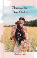Flawless love (short stories) by dazzling_glitter