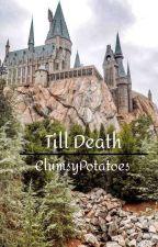 Till Death (F.W) by ClumsyPotatoes