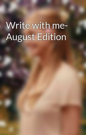 Write with me- August Edition by Kailucy