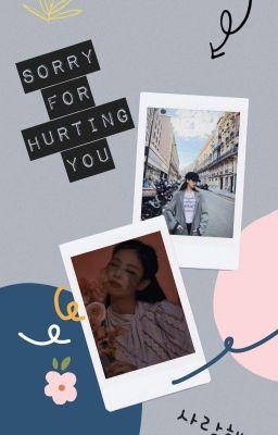 SORRY FOR HURTING YOU [JENSOO] [CHAELISA]