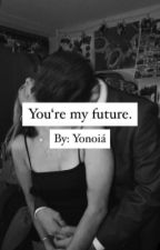 You're my future  by yonoia