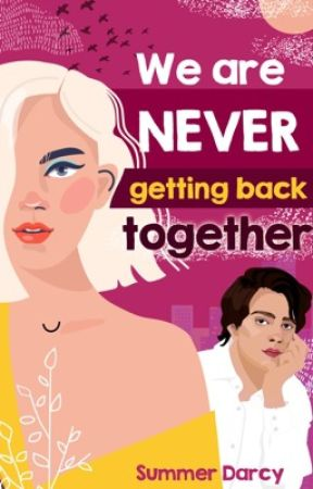 We Are Never Getting Back Together by SummerDarcyWrites