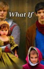 What If | Merlin by RareTenaring16