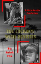 The Fuckboy with Benefits // A Nick Austin Fanfiction\\ by asiahfox1121