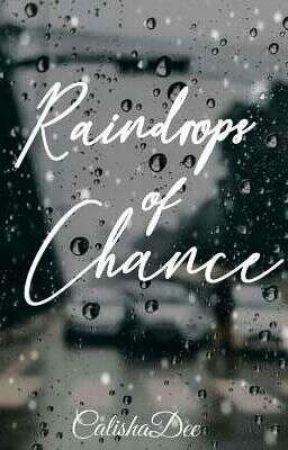 Raindrops of Chance  by CalishaDee