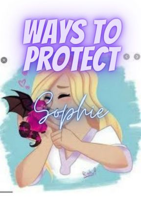 Ways To Protect Sophie by THE-KOTLC-RP