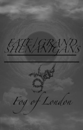 Fate/Grand Shenanigans: Fog of London by Raging__Wolf