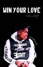 Win Your Love |Nba YoungBoy| by hoodmentalityl