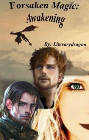Forsaken Magic: Awakening by Literarydragon