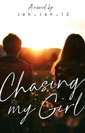 Chasing My Girl [Completed] by Jah_Jah_12