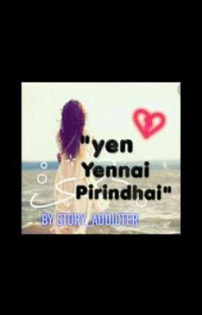 YEN ENNAI PIRINDHAI. ...?? by Story_Addicter