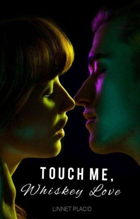 Touch Me,Whiskey Love |18+| by linnetplacid