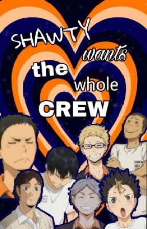✨😼Shawty Wants The Whole Crew😼✨ by Kageyama9tobio22
