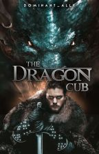 The Dragon Cub (Game Of Thrones Fanfiction) by DIVINE_OCEAN