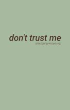 Don't Trust Me {Jung Wooyoung} by sleepysash
