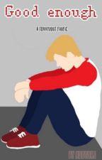 Good enough- a TommyInnit Fanfic by Addy0aj