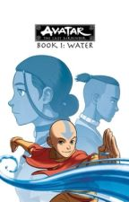 Avatar: The Last Airbender (X Male Reader): Water by Freedom_Fighter24