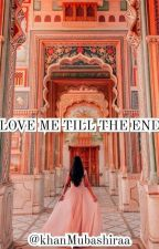 love me till the end by Mubashiraakhan