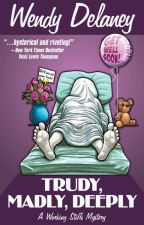 Trudy, Madly, Deeply (Working Stiffs Mystery Series, Book 1) by WendyDelaney