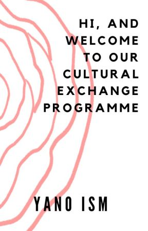 hi, and welcome to our cultural exchange programme by Yano_Ism