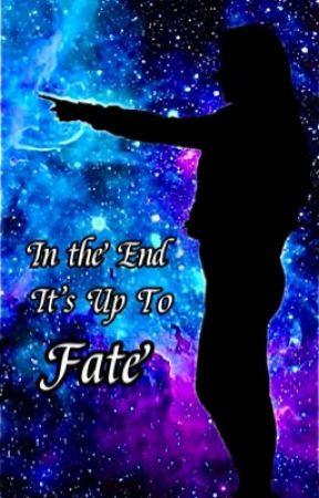 In The End It's Up To Fate by MyEndlessStory