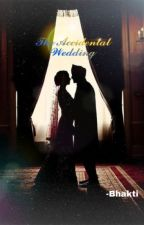 The Accidental Wedding by bhaktib38