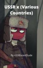 USSR x (Various Countries) [Oneshots] {REQUESTS OPEN} by 420BlazeItDude