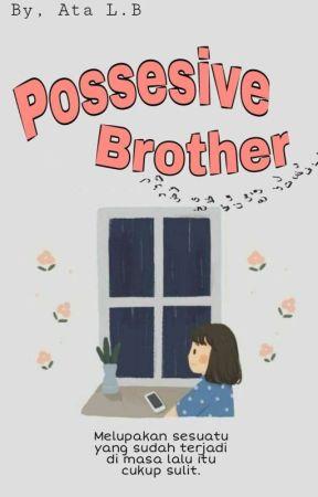 Possesive Brother by Atalia_balqis