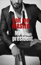 Call Me Master Mr President (MxM) by janNder9