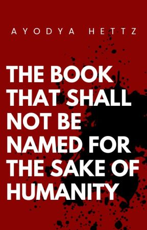 The Book That Shall Not Be Named For The Sake Of Humanity by AyodyaHettz