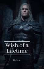 Wish of a Lifetime | Geralt x Reader by SapphireWolfGem