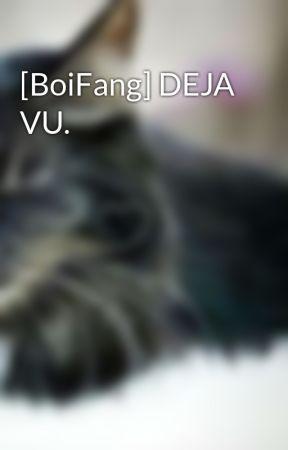 [BoiFang] DEJA VU. by MirikiRumo